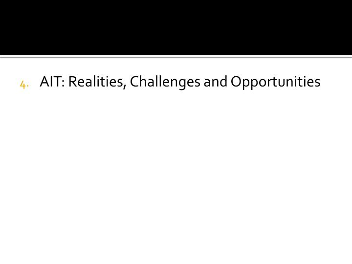 AIT: Realities, Challenges and Opportunities