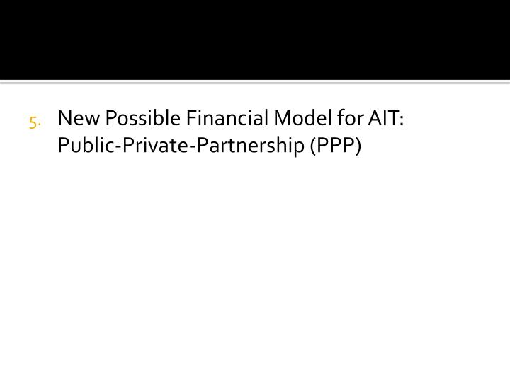 New Possible Financial Model for AIT