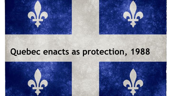 Quebec enacts as protection, 1988