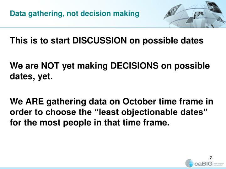 Data gathering not decision making