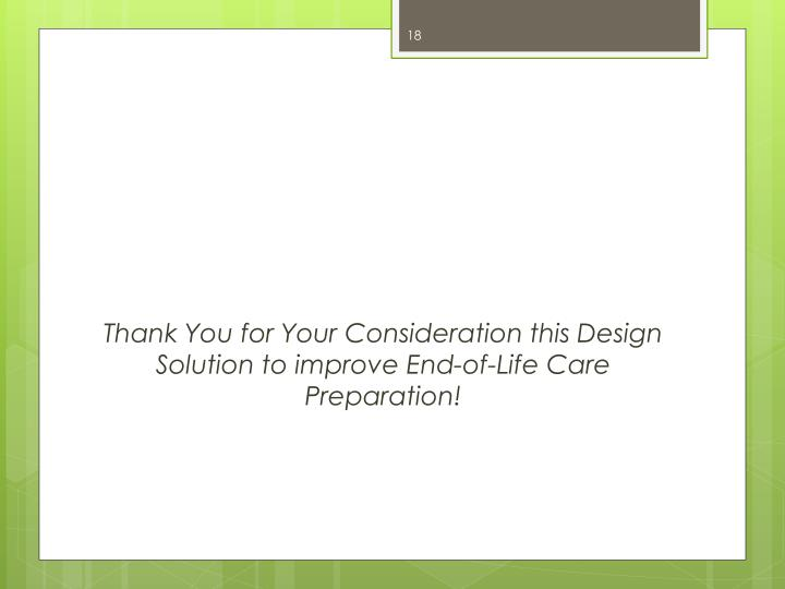 Thank You for Your Consideration this Design Solution to improve End-of-Life Care Preparation!