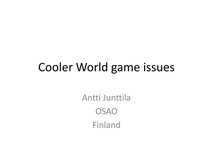 Cooler world game issues
