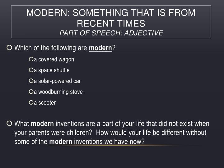 Modern something that is from recent times part of speech adjective
