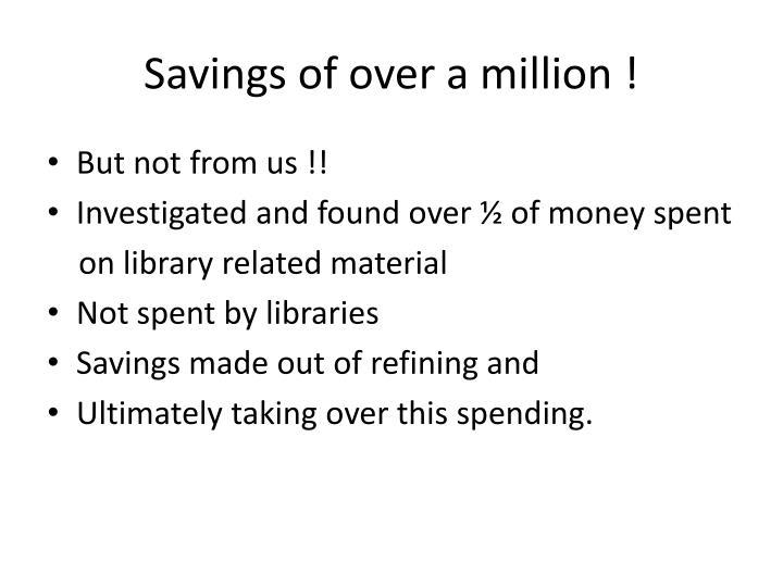 Savings of over a million !