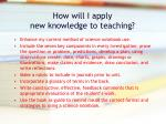 how will i apply new knowledge to teaching