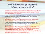 how will the things i learned influence my practice