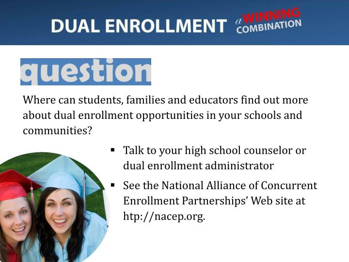 Where can students, families and educators find out more about dual enrollment opportunities in your schools and communities?