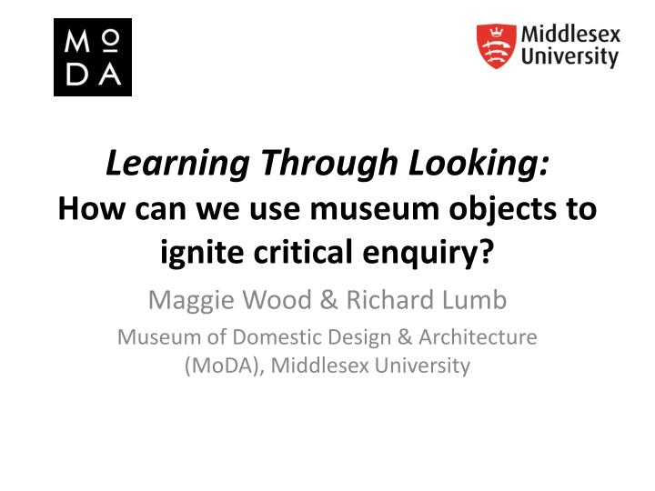 learning through looking how can we use museum objects to ignite critical enquiry n.