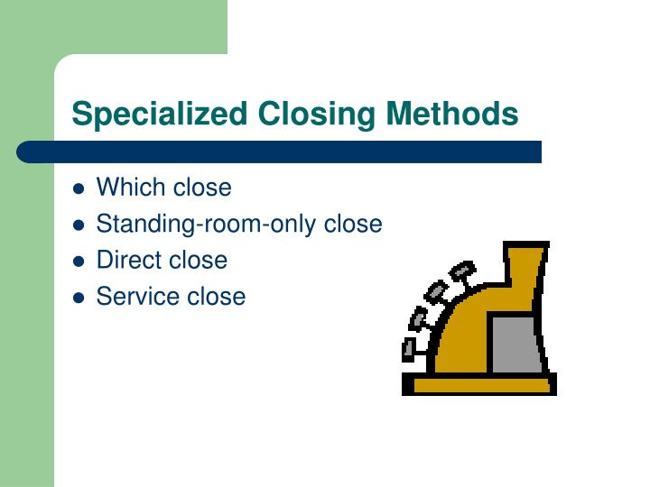 Specialized Closing Methods