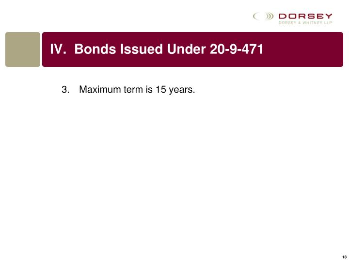 IV.  Bonds Issued Under 20-9-471