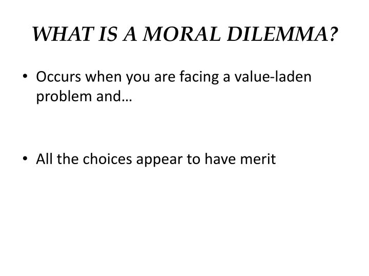 WHAT IS A MORAL DILEMMA?