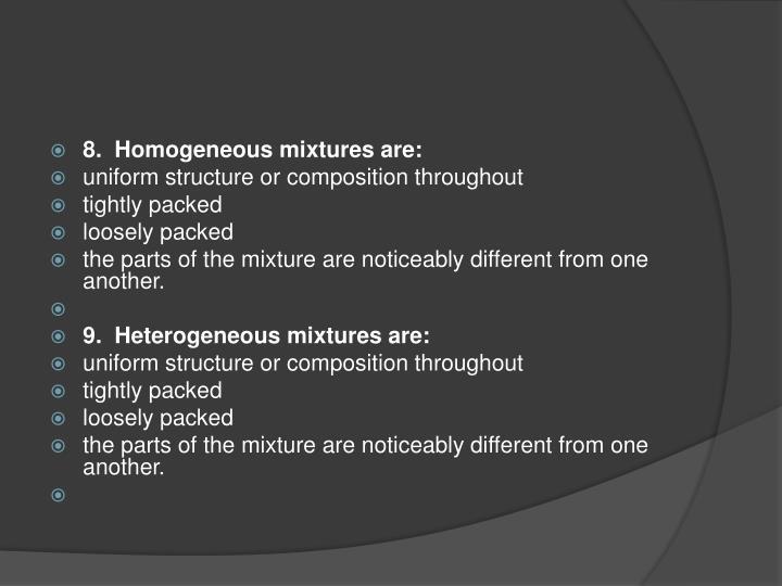 8.  Homogeneous mixtures are: