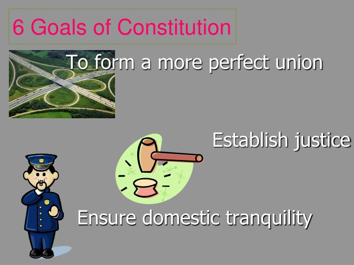 6 Goals of Constitution