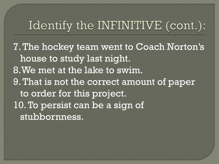 Identify the INFINITIVE (cont.):