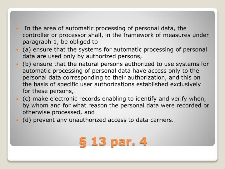 In the area of automatic processing of personal data, the controller or processor shall, in the framework of measures under paragraph 1, be obliged to