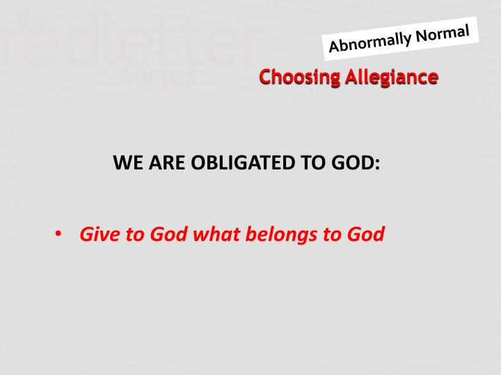 WE ARE OBLIGATED TO GOD
