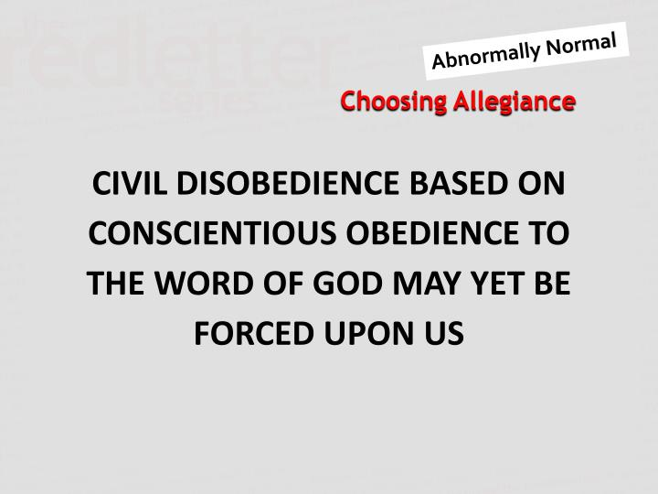 CIVIL DISOBEDIENCE BASED ON CONSCIENTIOUS OBEDIENCE TO THE WORD OF GOD MAY