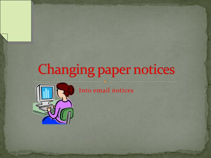 changing paper notices