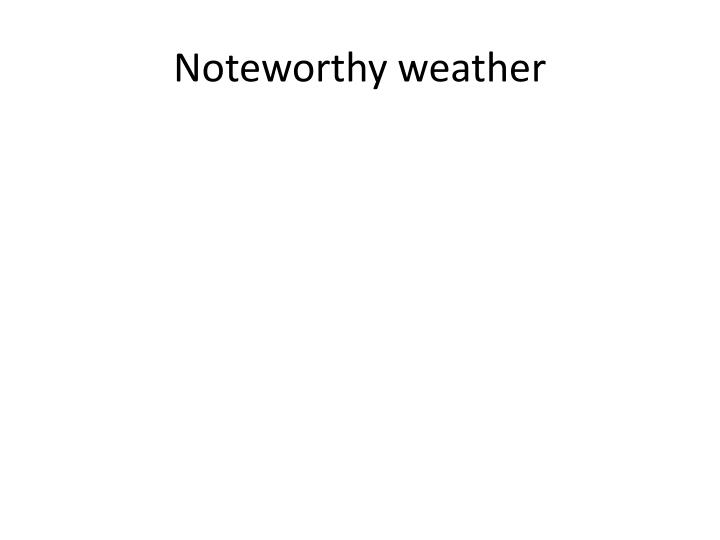 Noteworthy weather