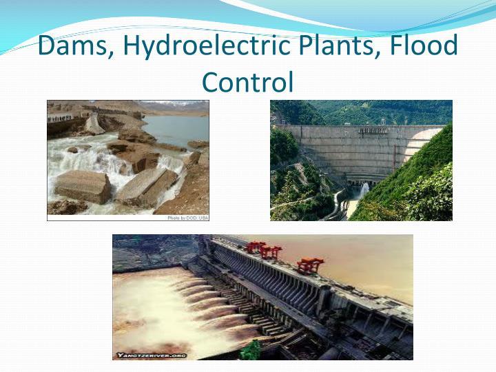 Dams, Hydroelectric Plants, Flood Control