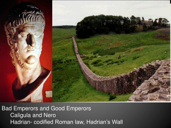 Bad Emperors and Good Emperors
