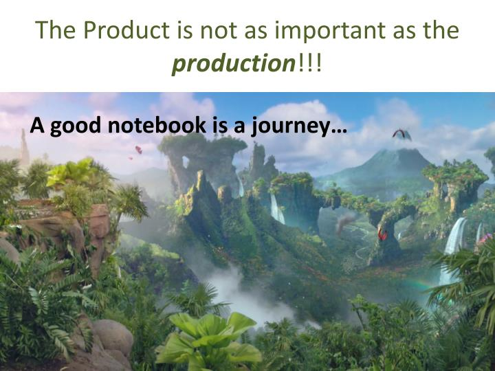 The product is not as important as the production