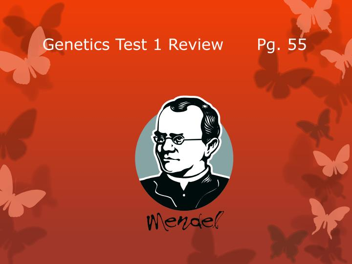 Genetics Test 1 Review      Pg. 55