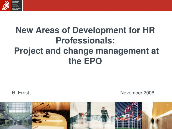 New areas of development for hr professionals project and change management at the epo