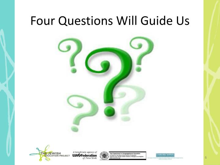 Four Questions Will Guide Us