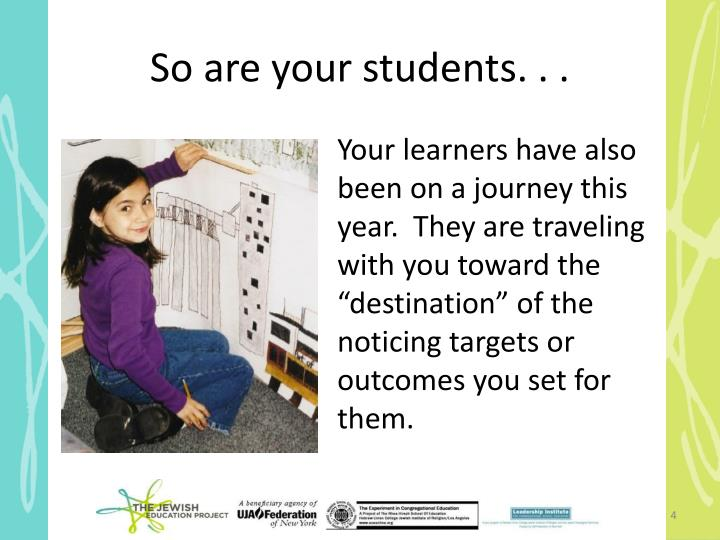 So are your students. . .