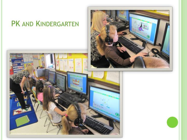 PK and Kindergarten