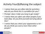 activity four b raising the subject