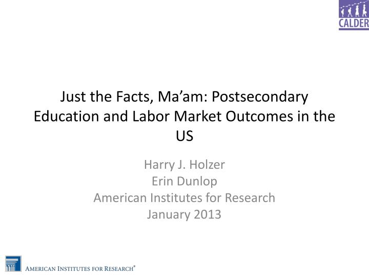 just the facts ma am postsecondary education and labor market outcomes in the us n.
