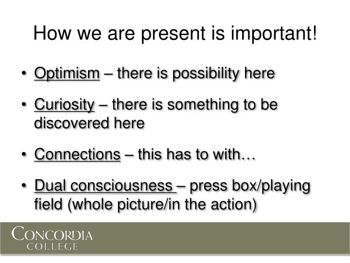 How we are present is important