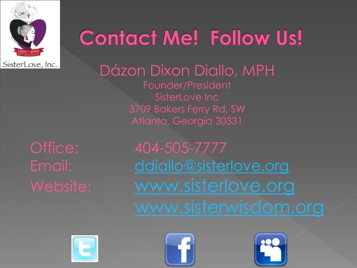 Contact Me!  Follow Us!