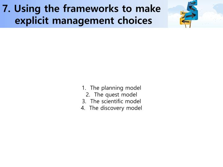 7. Using the frameworks to make explicit management choices