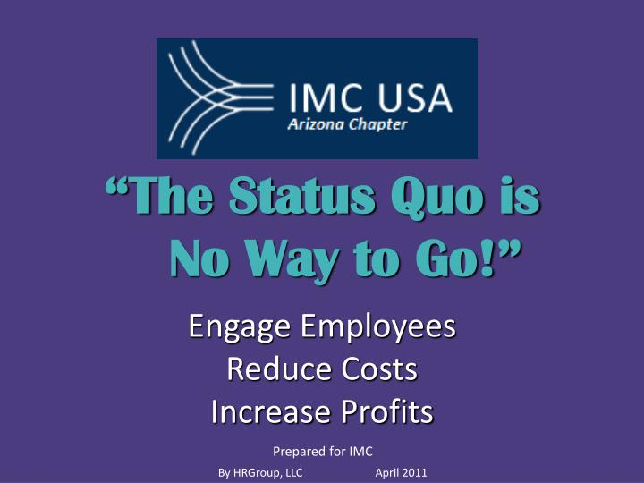 The status quo is no way to go engage employees reduce costs increase profits