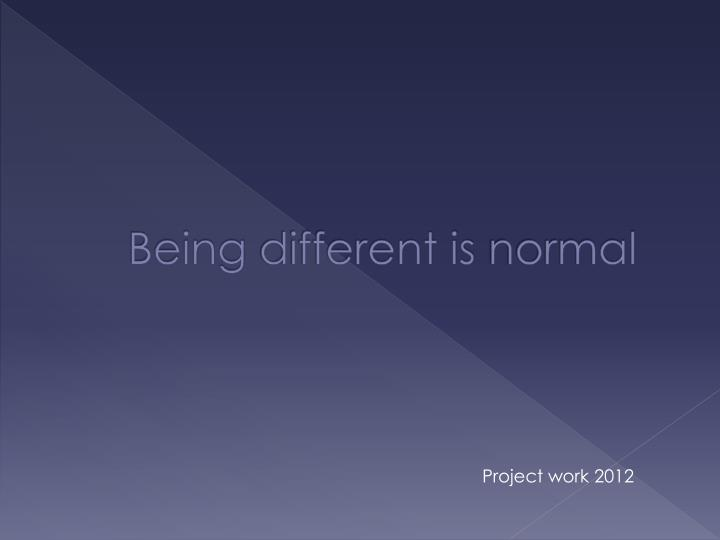 Being different is normal
