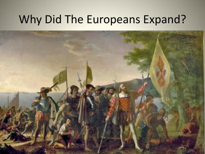 Why Did The Europeans Expand?