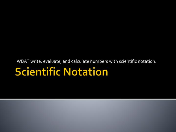 iwbat write evaluate and calculate numbers with scientific notation n.