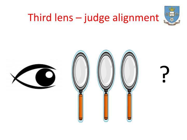 Third lens – judge alignment