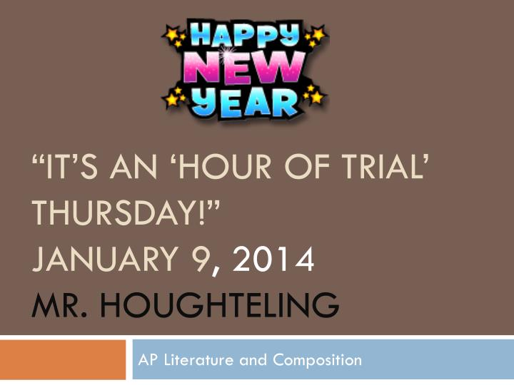 It s an hour of trial thursday january 9 2014 mr houghteling