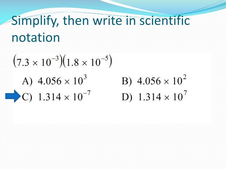 Simplify then write in scientific notation1