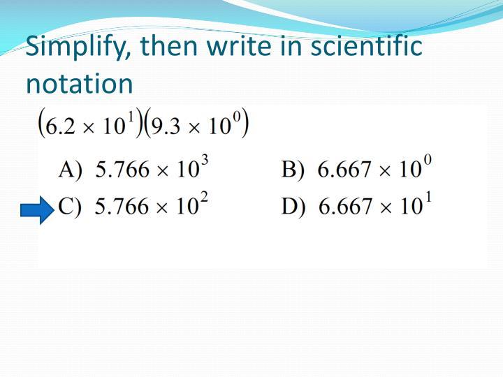Simplify, then write in scientific notation
