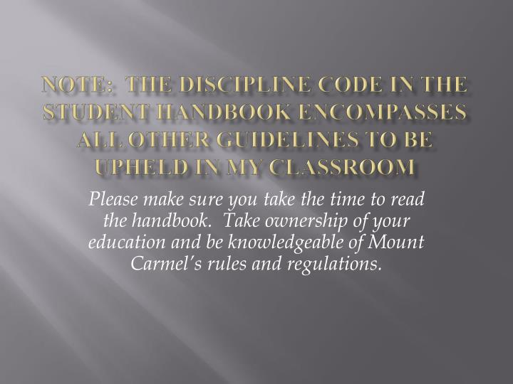 Note:  The discipline code in the student handbook encompasses all other guidelines to be upheld in my classroom