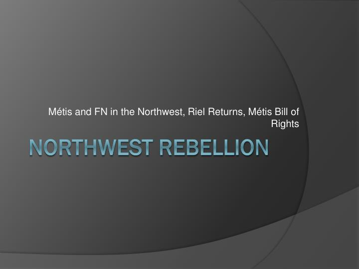 M tis and fn in the northwest riel returns m tis bill of rights