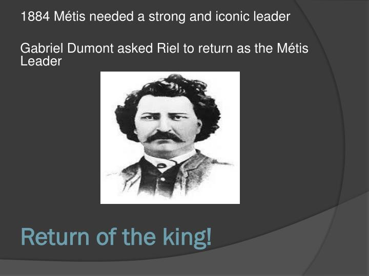 1884 Métis needed a strong and iconic leader