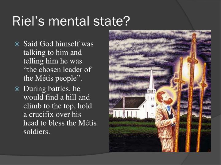 Riel's mental state?