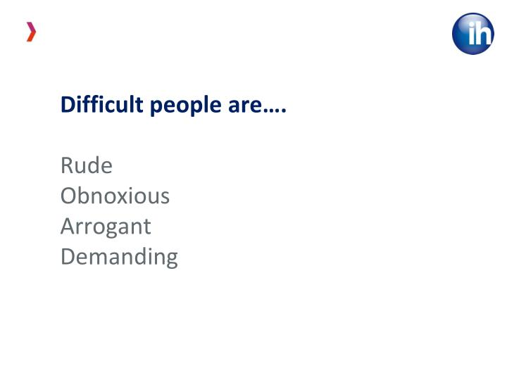 Difficult people are