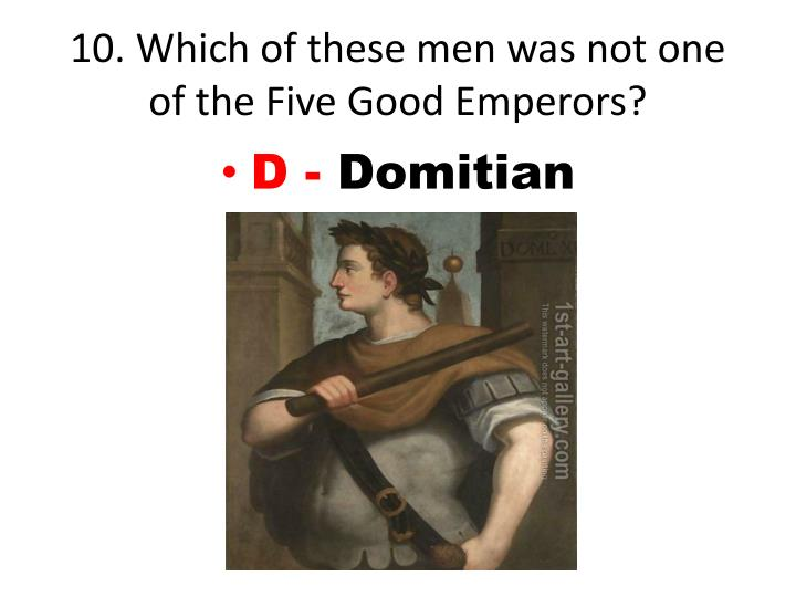 10. Which of these men was not one of the Five Good Emperors?
